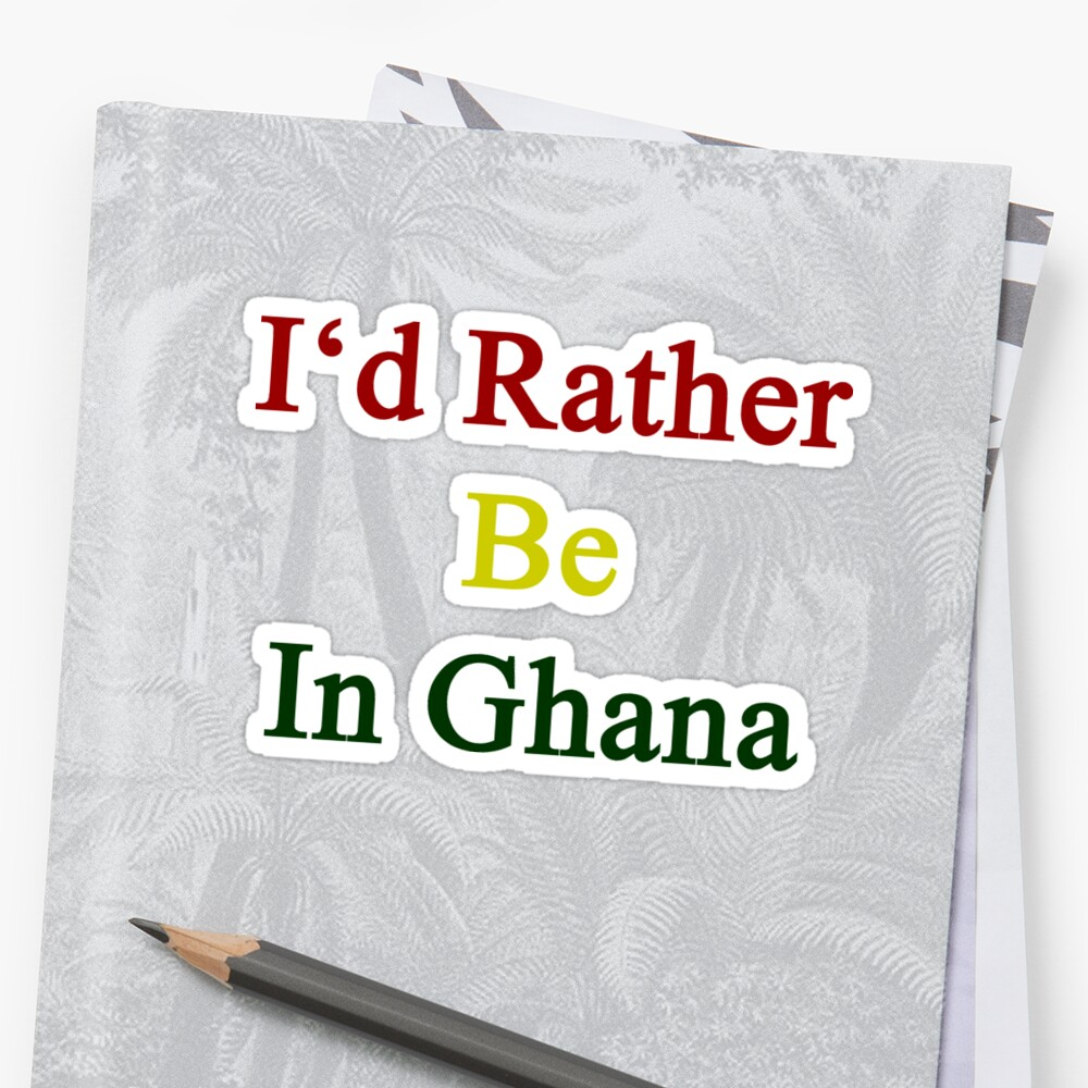 I'd Rather Be In Ghana  by supernova23