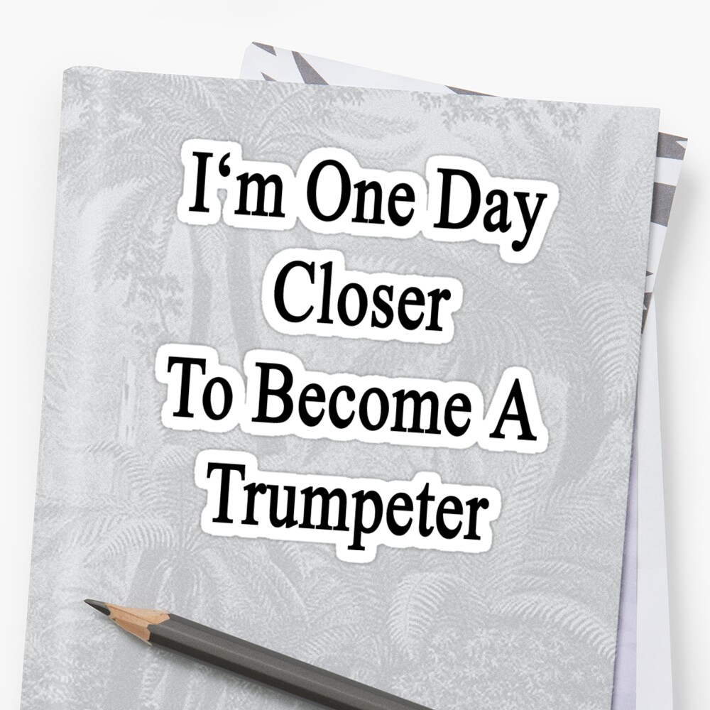 I'm One Day Closer To Become A Trumpeter  by supernova23
