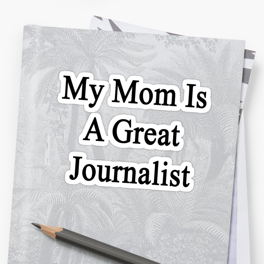 My Mom Is A Great Journalist  by supernova23