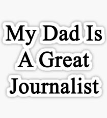 My Dad Is A Great Journalist  Sticker