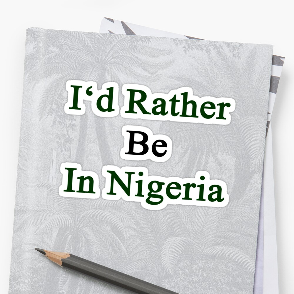 I'd Rather Be In Nigeria  by supernova23