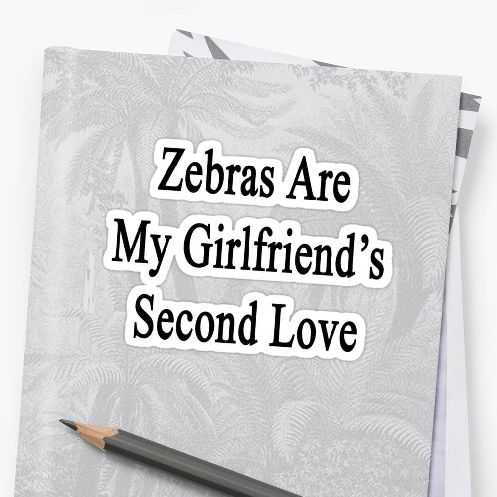 Zebras Are My Girlfriend's Second Love by supernova23