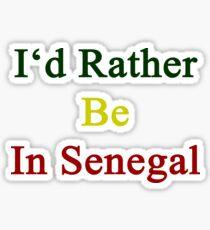 I'd Rather Be In Senegal  Sticker