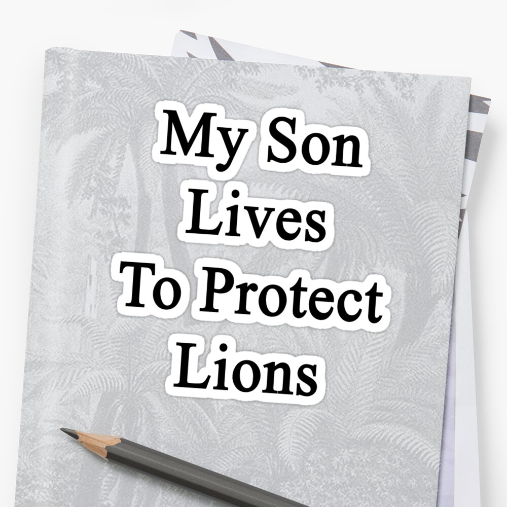 My Son Lives To Protect Lions  by supernova23