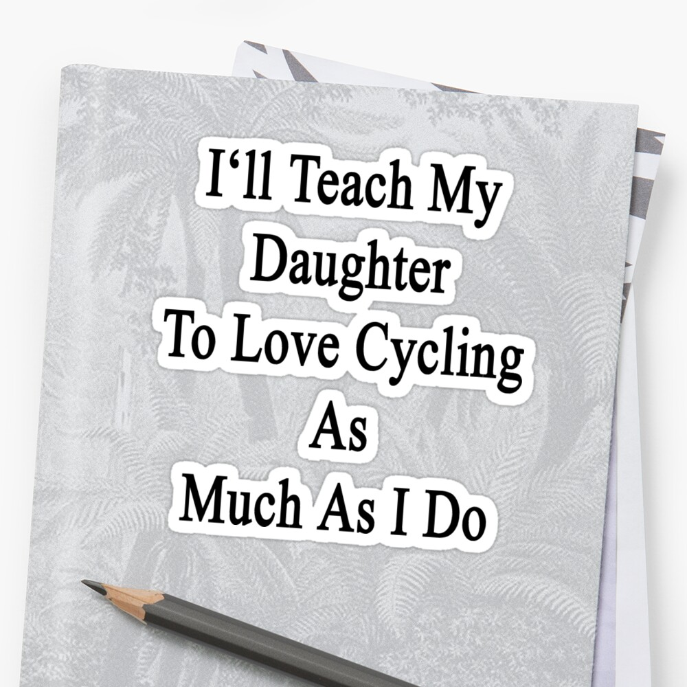 I'll Teach My Daughter To Love Cycling As Much As I Do  by supernova23