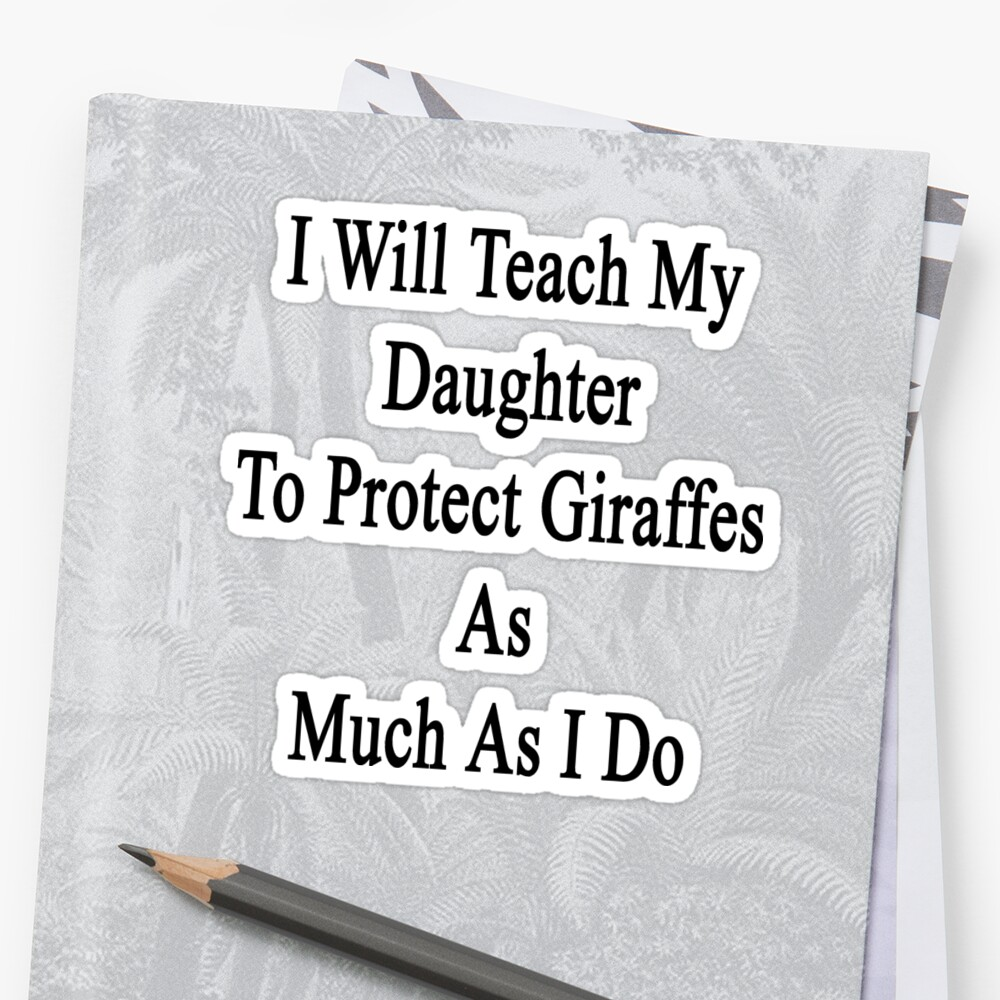 I Will Teach My Daughter To Protect Giraffes As Much As I Do  by supernova23