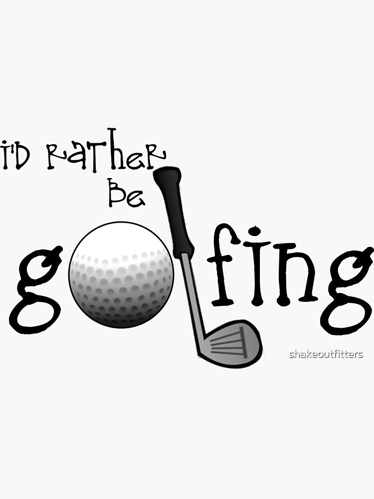 I'd Rather Be Golfing by shakeoutfitters