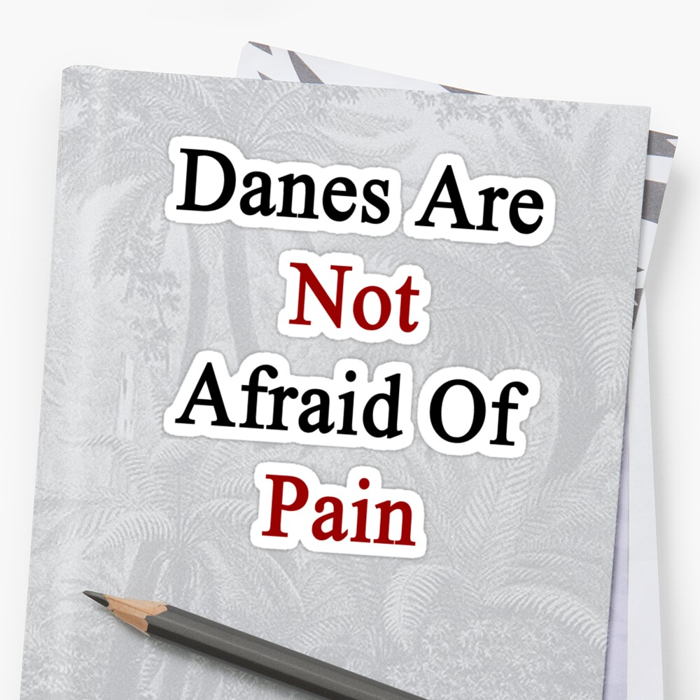 Danes Are Not Afraid Of Pain by supernova23