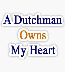 A Dutchman Owns My Heart  Sticker