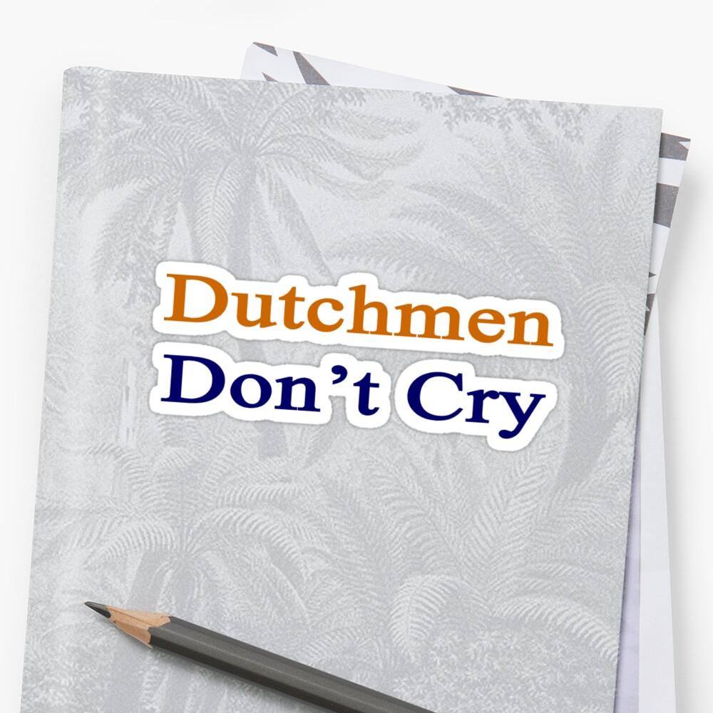 Dutchmen Don't Cry  by supernova23