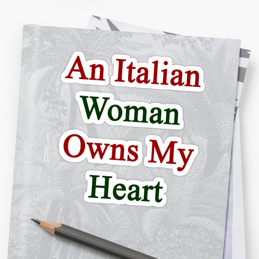 An Italian Woman Owns My Heart  by supernova23