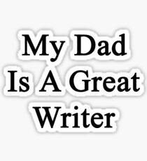 My Dad Is A Great Writer  Sticker