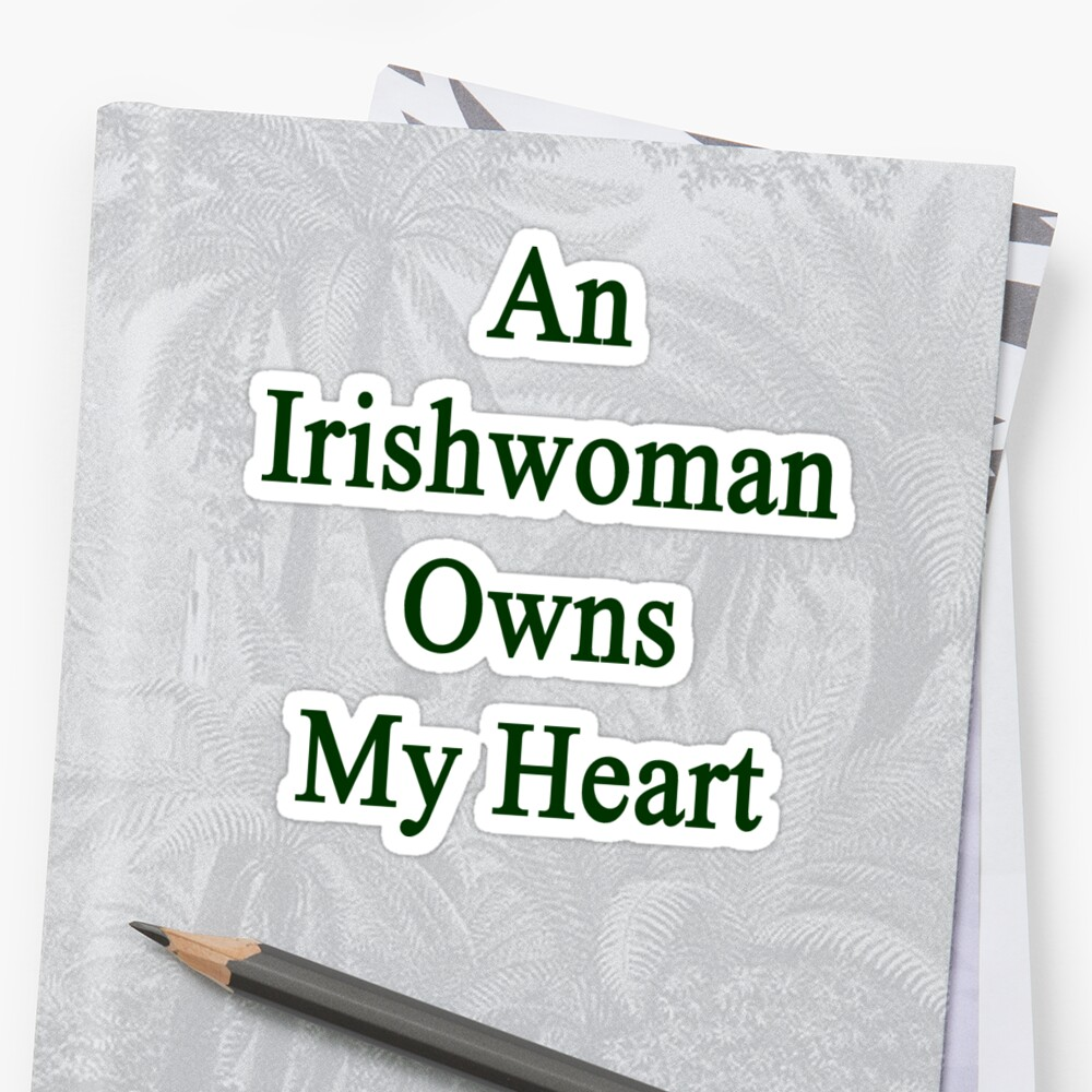 An Irishwoman Owns My Heart  by supernova23