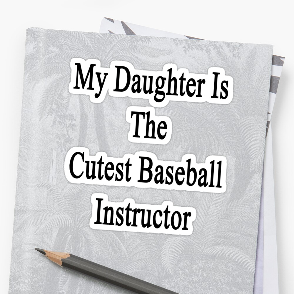 My Daughter Is The Cutest Baseball Instructor  by supernova23