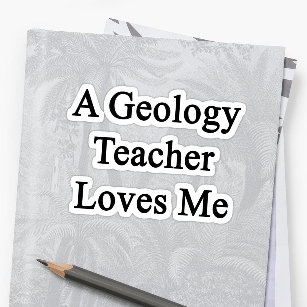 A Geology Teacher Loves Me  by supernova23