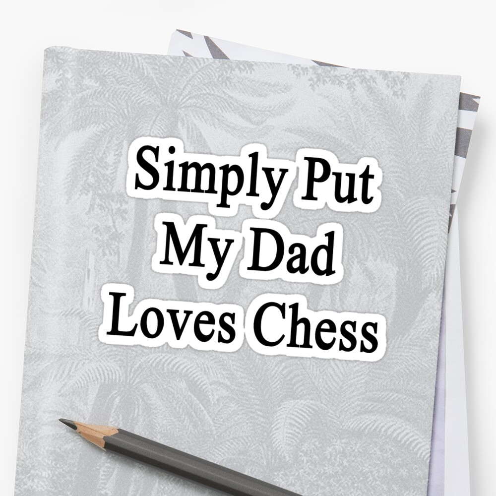 Simply Put My Dad Loves Chess  by supernova23