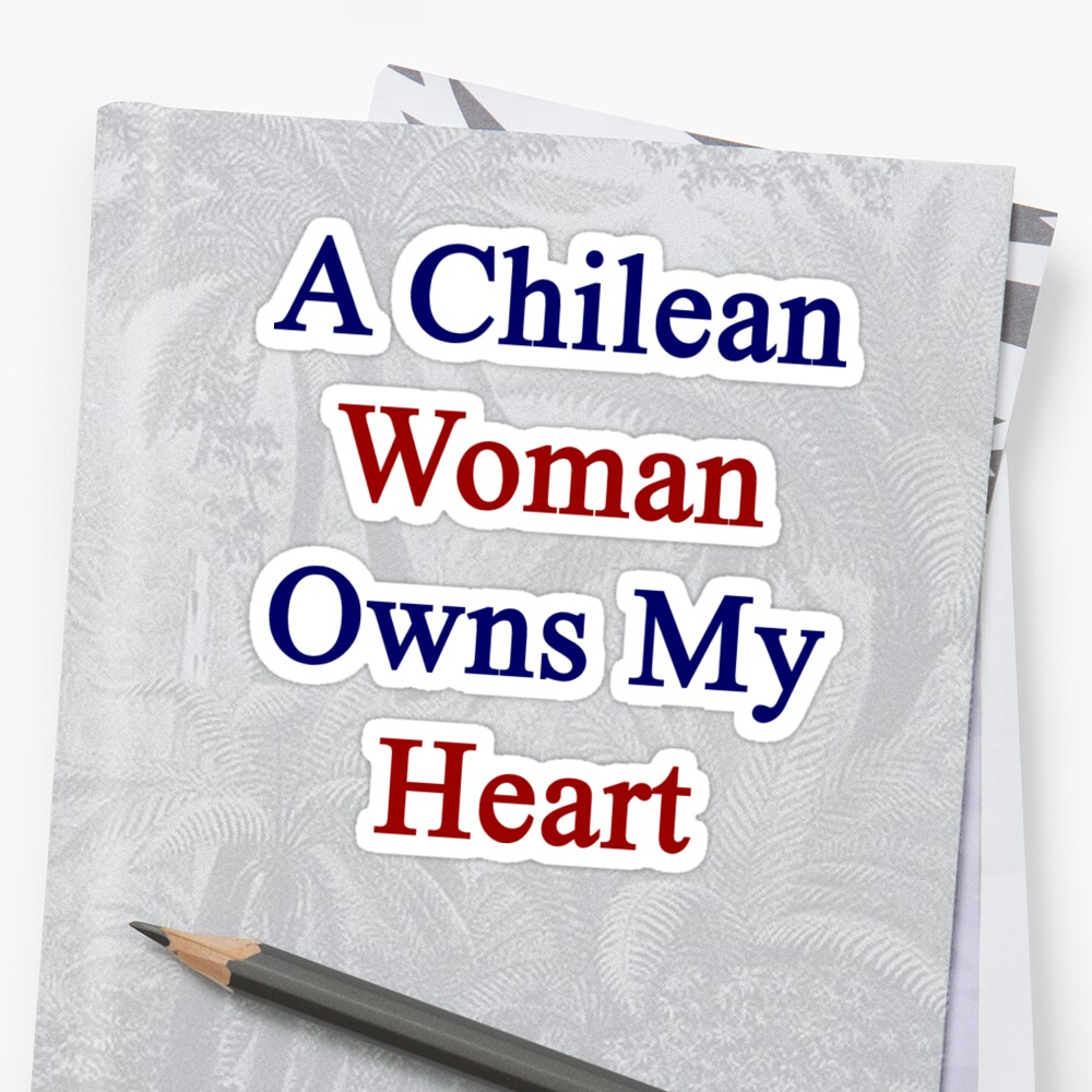 A Chilean Woman Owns My Heart  by supernova23