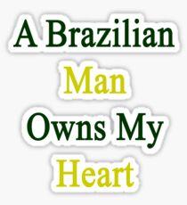 A Brazilians Man Owns My Heart  Sticker