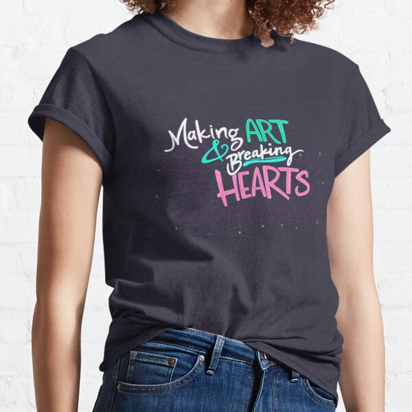 Making Art & Breaking Hearts Classic T-Shirt