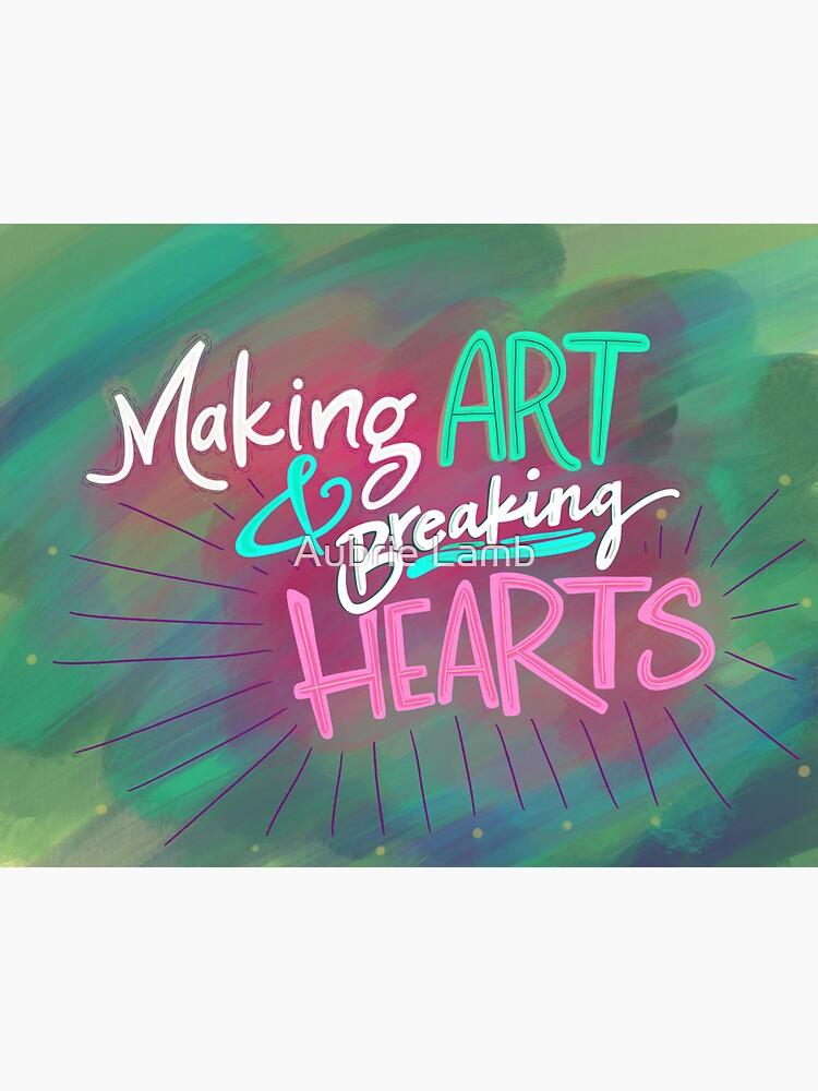 Making Art & Breaking Hearts by Aubb