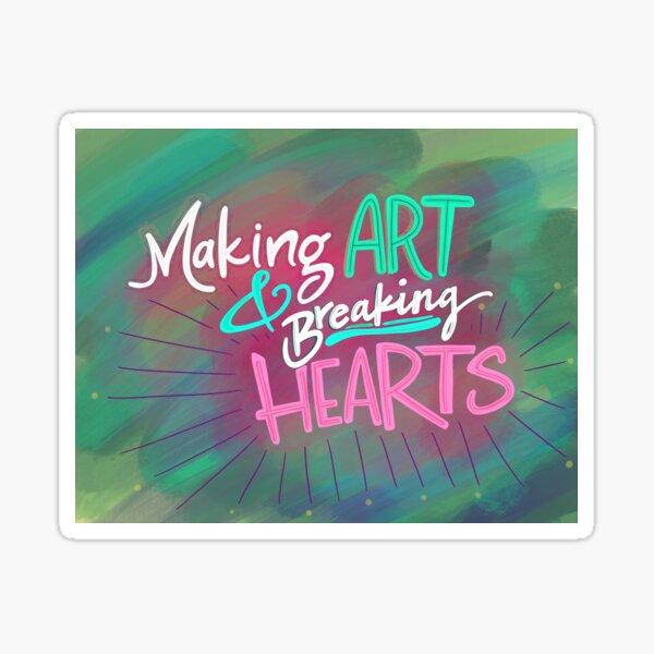 Making Art & Breaking Hearts Sticker