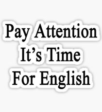 Pay Attention It's Time For English  Sticker
