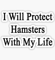 I Will Protect Hamsters With My Life  Sticker