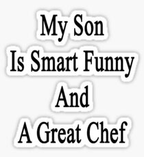My Son Is Smart Funny And A Great Chef Sticker