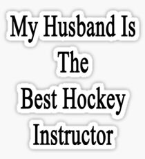 My Husband Is The Best Hockey Instructor  Sticker