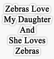 Zebras Love My Daughter And She Loves Zebras  Sticker