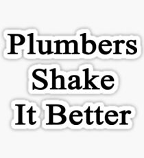 Plumbers Shake It Better  Sticker