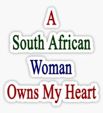 A South African Woman Owns My Heart  Sticker