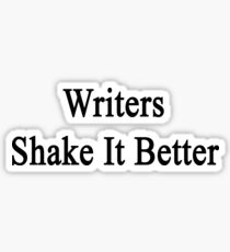 Writers Shake It Better Sticker