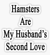 Hamsters Are My Husband's Second Love Sticker