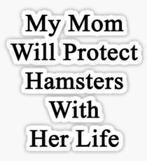 My Mom Will Protect Hamsters With Her Life Sticker