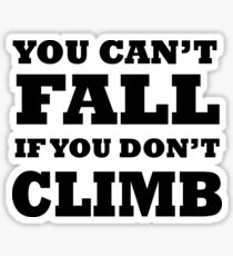 Can't Fall if You Don't Climb Sticker