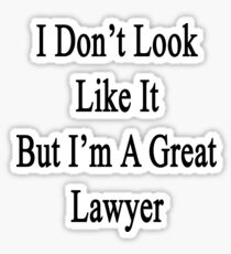 I Don't Look Like It But I'm A Great Lawyer  Sticker
