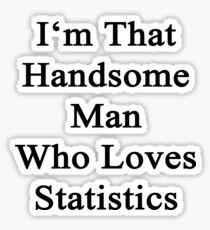 I'm That Handsome Man Who Loves Statistics  Sticker