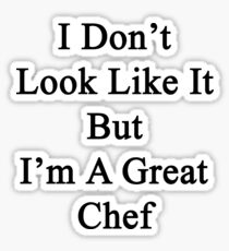 I Don't Look Like It But I'm A Great Chef  Sticker