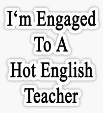 I'm Engaged To A Hot English Teacher Sticker