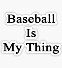 Baseball Is My Thing Sticker