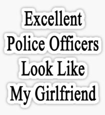 Excellent Police Officers Look Like My Girlfriend  Sticker