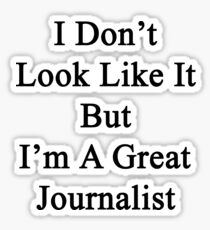 I Don't Look Like It But I'm A Great Journalist  Sticker