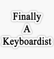 Finally A Keyboardist  Sticker