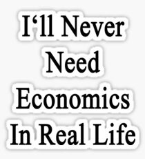 I'll Never Need Economics In Real Life  Sticker