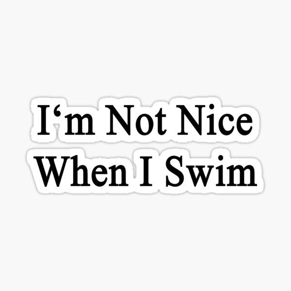I'm Not Nice When I Swim  Sticker