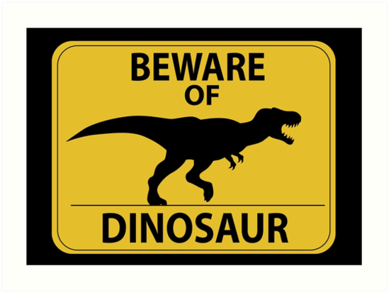 Quot Beware Of Dinosaur Sign New Quot Art Prints By