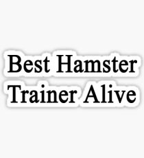 Best Hamster Trainer Alive  Sticker