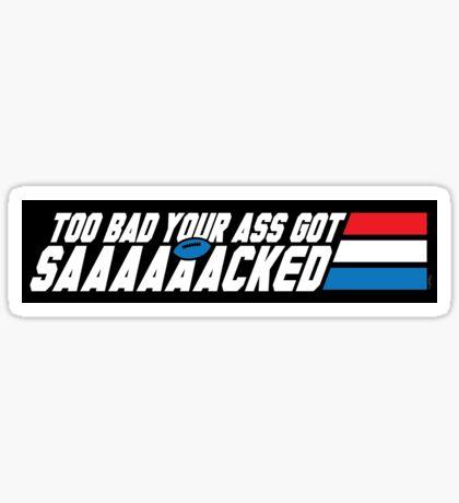 Too Bad Your Ass Got Sacked (NSFW) (STICKER) Sticker