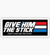 Give Him the Stick (STICKER) Sticker